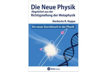 Die Neue Physik Abgeleitet von der Richtigstellung der Metaphysik